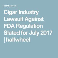 Cigar Industry Lawsuit Against FDA Regulation Slated for July 2017 | halfwheel