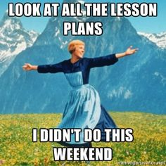 look at all the lesson plans i didn't do this weekend! sound of music meme