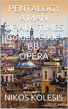 PENTALOGY A MAN OF ALL TIMES Golden Code BB OPERA by [KOLESIS, NIKOS ]