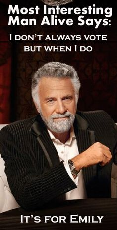 Funny Quotes From the Campaign | Most Interesting Man Alive: He doesn't always vote, but when he does ...
