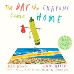 THE DAY THE CRAYONS CAME HOME by Drew Daywalt, Illustrated by Oliver Jeffers -- The companion to the #1 blockbuster bestseller, The Day the Crayons Quit!