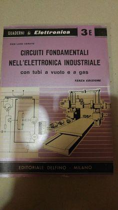 CIRCUITI FONDAMENTALI NELL'ELETTRONICA INDUSTRIALE con tubi a vuoto e a gas TEfíZa EOIZIOHE EDITORIALE DELFINO - MILANO   http://p.nembol.com/p/NJrDP5VbW Happily published via Nembol