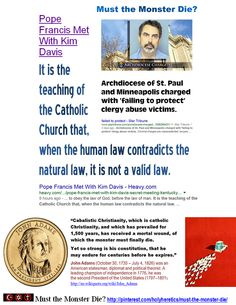 "It is the teaching of the Catholic Church that, when the human law contradicts the natural law, it is not a valid law. https://www.pinterest.com/pin/540924605222488383/ Yahweh wants us to kill homosexuals: is God wrong? https://www.pinterest.com/pin/540924605214056566/ ""Catholic Christianity...which has prevailed for 1,500 years, has received a mortal wound, of which the monster must finally die. Yet so strong is his constitution, that he may endure for centuries before he expires."" -John Adams"