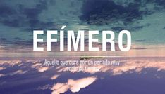 efimero Cute Words, Weird Words, Pretty Words, New Words, Beautiful Words, Unusual Words, Spanish Words, Lost In Translation, Special Words