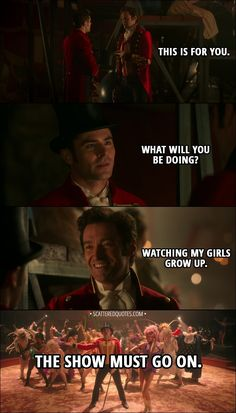 Quote from The Greatest Showman (2017) - P. T. Barnum: This is for you. Phillip Carlyle: What will you be doing? P. T. Barnum: Watching my girls grow up. The show must go on. Showman Movie, Broadway Theatre, Musical Theatre, Movies Showing, Movies And Tv Shows, Pt Barnum Quotes, About Time Movie, Zendaya, Movie Quotes