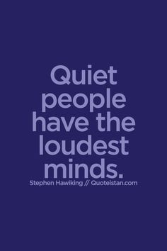 Quiet people have the loudest #minds. #quote