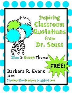 30 blue & green posters with the wisdom of Dr. Great for critical thinking. Dr Seuss Activities, Fun Classroom Activities, Classroom Quotes, Classroom Posters, Teacher Quotes, Classroom Themes, Art Classroom, Classroom Organisation, Classroom Design
