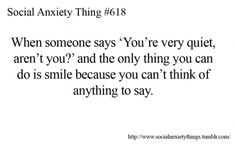 "when someone says ""you're very quiet, aren't you?"" and the only thing you can do is smile because you can't think of anything to say<<when someone says this I do not smile, I panic. Trauma, True Quotes, Funny Quotes, Social Anxiety Disorder, Social Anxiety Quotes, Anxiety Facts, Anxiety Problems, Mental Problems, Understanding Anxiety"