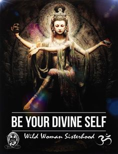 Be your Divine self. KUAN YIN - Goddess of Mercy and Compassion WILD WOMAN SISTERHOOD ™