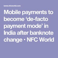 Mobile payments to become 'de-facto payment mode' in India after banknote change • NFC World
