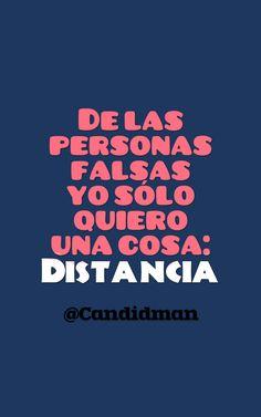 De las personas falsas yo sólo quiero una cosa: Distancia. @Candidman #Frases Candidman Distancia Reflexión @candidman