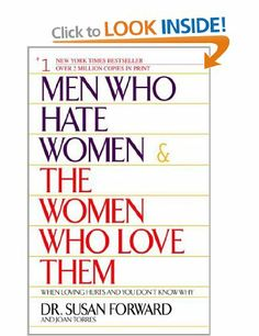 Men Who Hate Women and the Women Who Love Them: When Love Hurts and You Don't Know Why: Amazon.co.uk: Susan Forward: Books