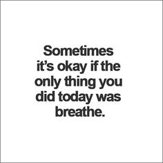 Sometimes it's okay if the only thing you did today was breathe via beeldsteil.com