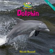 Dolphin—by Nicole Boswell Series: Zoozoo Animal World GR Level: F Genre: Informational