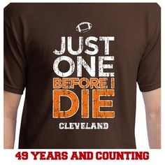Just One Before I Die Cleveland Browns Fan Shirt Super Bowl Dream | eBay
