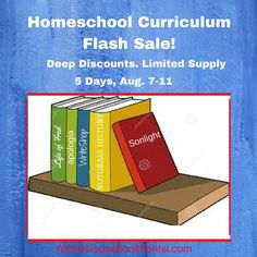Homeschool Flash sale Aug 7-11! Limited quantities!!  Featuring: Apologia, Math U See, Life of Fred, Sonlight, Notgrass and WriteShop. Each day a different one. Rent homeschool curriculum and save!