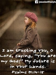 "Psalm 31:14-15 ~ I am trusting You, O Lord, saying ""You are my God!"" My future is in Your hands..."