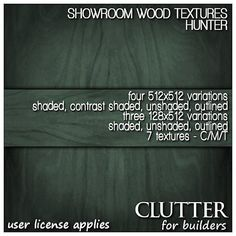 Showroom Hunter Wood Textures Version v1. This rich wood finish comes in two sizes, 128x512 and 512x512 - both sizes come shaded, unshaded, and outlined. The 512x512's also come with a contrast shaded option. Seven textures in all! Available at Clutter for Builders in Second Life. User license applies.