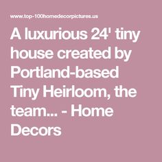 A luxurious 24' tiny house created by Portland-based Tiny Heirloom, the team... - Home Decors