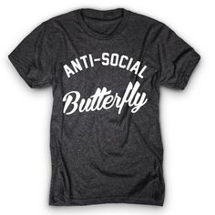 Just an Anti-Social Butterfly! Don't talk to me.