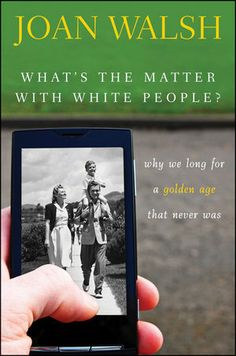What's The Matter With White People By Joan Walsh - FUNK GUMBO RADIO: http://www.live365.com/stations/sirhobson and https://www.funkgumbo.com