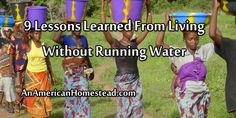 9 Lessons Learned From Living Without Running Water | An American Homestead - Living Off Grid in the Ozark Mountains