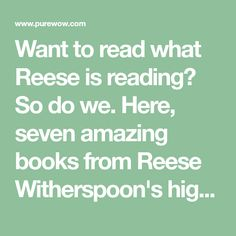 Want to read what Reese is reading? So do we. Here, seven amazing books from Reese Witherspoon's highly curated reading list.