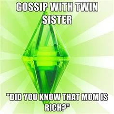 """Sims - Gossip with twin sister """"Did you know that mom is rich?"""""""