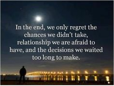 """In the end we only regret the chances we didn't take, the relationships we were scared to have and the decisions we waited too long to make. There comes a time in your life when you realize who matters, who doesn't, who never did and who always will. So don't worry about the people from your past, there's a reason they didn't make it to your future"""