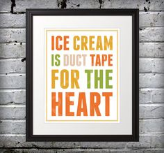 Ice Cream Print, Ice Cream Poster, Duct Tape Print, Ice Cream is Duct Tape for the Heart     via Etsy