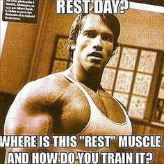"""Fitness Humor #78: Rest Day? Where is this """"rest"""" muscle, and how do you train it. - Arnold Schwarzenegger"""