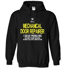 i am a MECHANICAL DOOR REPAIRER T-Shirt Hoodie Sweatshirts ieo. Check price ==► http://graphictshirts.xyz/?p=41210