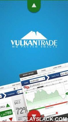 VULKANTRADE – Binary Options  Android App - playslack.com , vulkantrade trading platform, allows you to trade gold, oil, currencies and stocks, with our safe, reliable & secured trading application. Invest your money and earn up to 78% in less than an