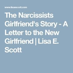 The Narcissists Girlfriend's Story - A Letter to the New Girlfriend | Lisa E. Scott