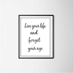 Live your life and forget your age,Print,Wall art,Prantble quote,Ispirational quote,Life quote,Gift for him,gifor her,wall decor, by ArtStudioLorie on Etsy