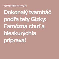 Dokonalý tvaroháč podľa tety Gizky: Famózna chuť a bleskurýchla príprava!