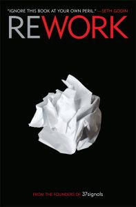 Rework- possibly my favorite book about business!  ..plus, theyre from chicago, and they're sarcastic :) win win.