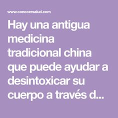 Hay una antigua medicina tradicional china que puede ayudar a desintoxicar su cuerpo a través de sus pies. Esto se debe a que el sistema chino de
