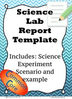 Lab Report Template with Science Experiment Scenario Example. This is an easy to fill in lab report template that incorporates the scientific method and common core standards