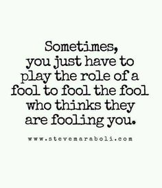 Living with manipulators or controlling people, this can be a useful tactic while figuring out how to escape the madness.  But no matter what you do, never turn over your mind to the fool.  Let them believe their bullshit but no you.   #manipulators #fool #playtherole #unstoppableme #advice #reminders #realtalk #selftalk #texttoself #thoughts #wordstoponder #wordsofwisdom #deepthoughts #wordstoliveby #quote #spilledink #wordporn #wordgasm #lifelessons #wordsofwisdomwednesday