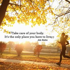 """Inspiring quotes about health and fitness: """"Take care of your body. It's the only place you have to live."""" – Jim Rohn"""