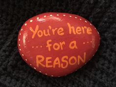 You're here for a reason. Hand painted rock by Caroline. The Kindness Rocks Project