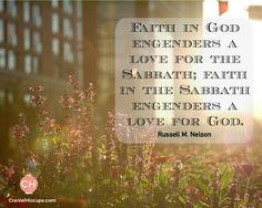 Faith in God engenders a love for the Sabbath; faith in the Sabbath engenders a love for God. Russell M Nelson #ldsconf