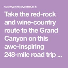 Take the red-rock and wine-country route to the Grand Canyon on this awe-inspiring 248-mile road trip from Phoenix's international airport to the South Rim.