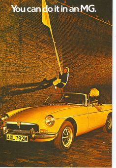 MGB - I briefly owned a 1967 model before it was stolen. One day, I will own another one.