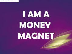 I am a money magnet!