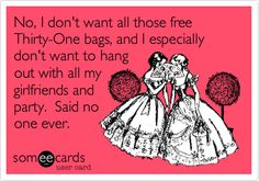 No, I don't want all those free Thirty-One bags, and I especially don't want to hang out with all my girlfriends and party. Said no one ever.