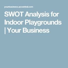 SWOT Analysis for Indoor Playgrounds | Your Business