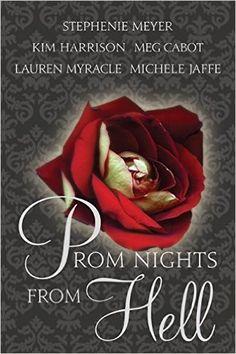 Prom Nights from Hell: Stephenie Meyer, Kim Harrison, Meg Cabot, Lauren Myracle, Michele Jaffe