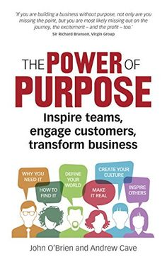 Buy The Power of Purpose: Inspire teams, engage customers, transform business by Andrew Cave, John O'Brien and Read this Book on Kobo's Free Apps. Discover Kobo's Vast Collection of Ebooks and Audiobooks Today - Over 4 Million Titles! Define Culture, Entrepreneur Books, Building A Business, Richard Branson, Inspirational Books, Marketing, Critical Thinking, Reading Lists, Book Worms